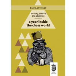 Daniel Gormally_Insanity, Passion and Addiction: A year inside the chess world 7578