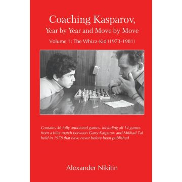 Coaching Kasparov, Year by Year and Move by Move, Volume I