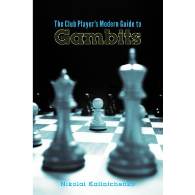 The Club Player's Modern Guide to Gambits