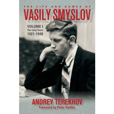 The Life and Games of Vasily Smyslov Volume 1