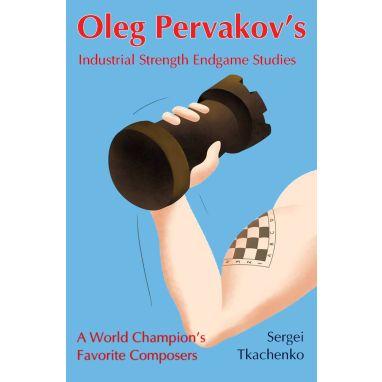 Oleg Pervakov's Industrial Strength Endgame Studies