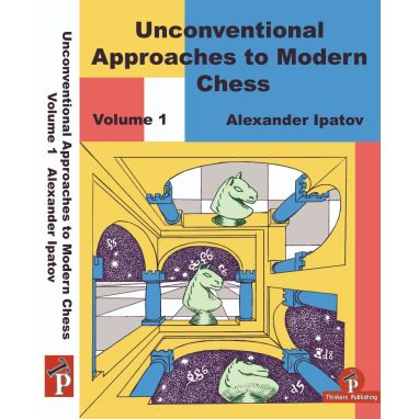 Unconventional Approaches to Modern Chess, Volume 1