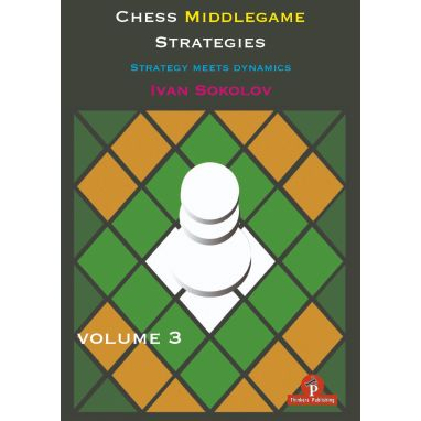 Chess Middlegame Strategies Volume 3