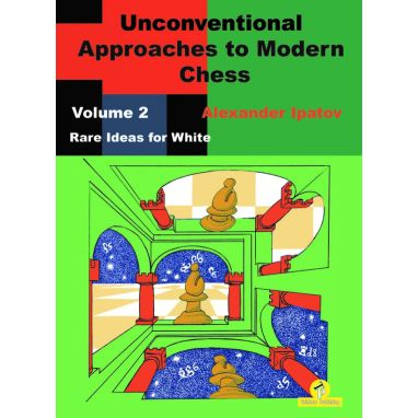 Unconventional Approaches to Modern Chess, Volume 2